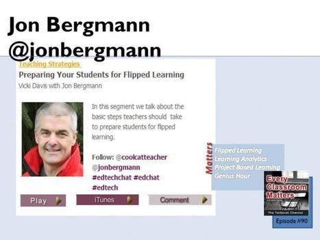 Jon Bergmann: Preparing Your Students for Flipped Learning #flipclass @coolcatteacher | ANALYZING EDUCATIONAL TECHNOLOGY | Scoop.it