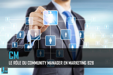 Le rôle du community manager en marketing B2B   Veille CM - Web_marketing   Scoop.it