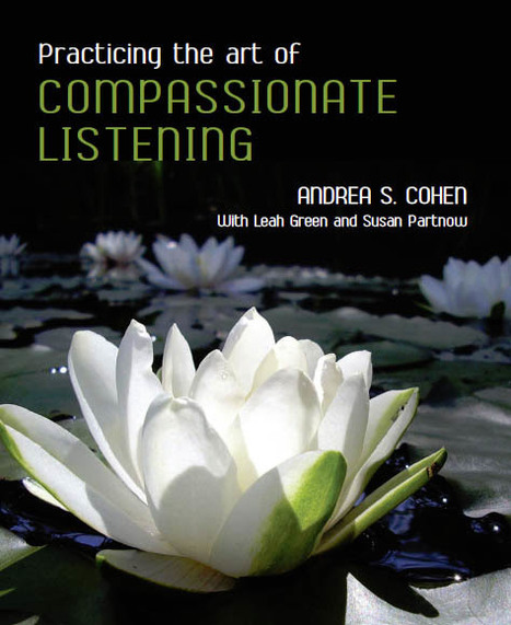 Practicing the Art of Compassionate Listening  by Andrea Cohen   Empathy Curriculum   Scoop.it
