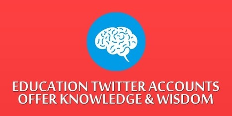 7 Education Twitter Accounts that Offer Knowledge and Wisdom | Twitter for Teachers | Scoop.it