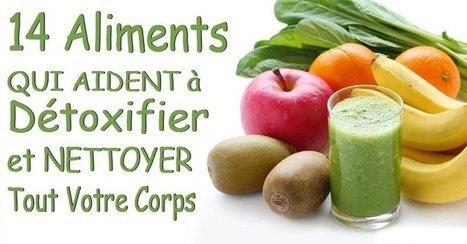 14 aliments qui aident à détoxifier et nettoyer tout votre corps   Bien-Être, Santé et Energie   Scoop.it