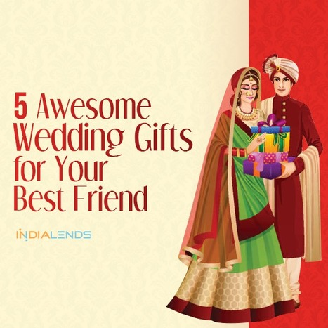 5 Awesome Wedding Gifts For Your Best Friend