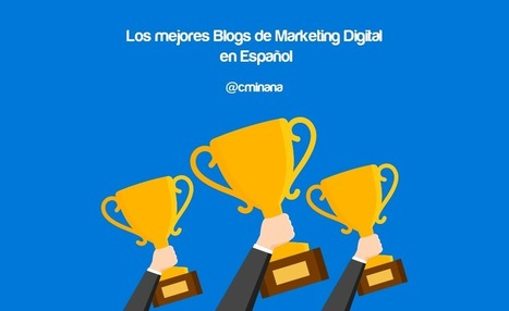 Mejores blogs de #MarketingDigital en español para no parar de aprender vía @cminana | Mery Elvis Asertivista - Marketing Online y Negocios | Scoop.it