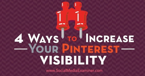 4 Ways to Increase Your Pinterest Visibility | Social Media Strategies | Scoop.it