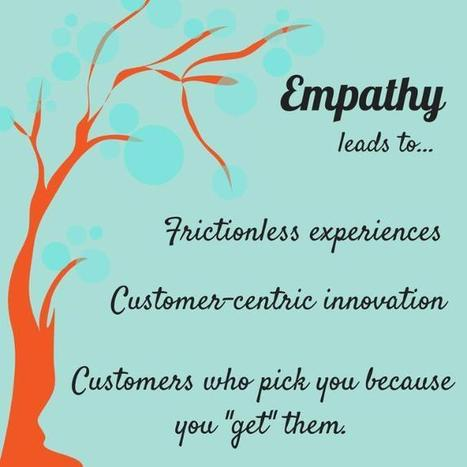 Empathy: The Next Hot Thing Your Users Will Pay Premium For | Customer Excellence At Work | Scoop.it