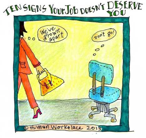 Ten Signs Your Job DOESN'T DESERVE YOU   New-workplace-learning   Scoop.it