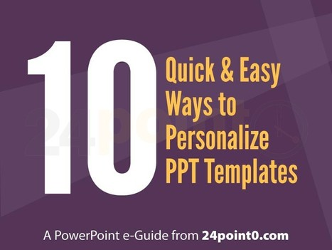 10 Tips Quick & Easy Ways to Personalize PowerPoint Templates - Free eBook | Everything about Presentations | Scoop.it
