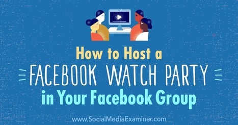 How to Host a Facebook Watch Party in Your Facebook Group : Social Media Examiner | Digital Marketing Trends | Scoop.it