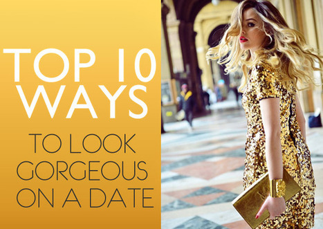 Top 10 Ways to Look Gorgeous on a Date - TopYaps | Entertainment | Scoop.it