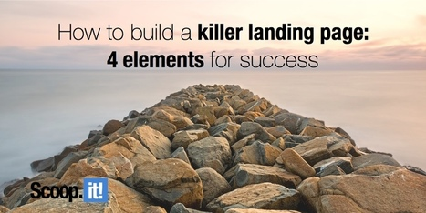 How to construct a killer landing page: 4 elements to incorporate for success | Content Marketing and Curation for Small Business | Scoop.it