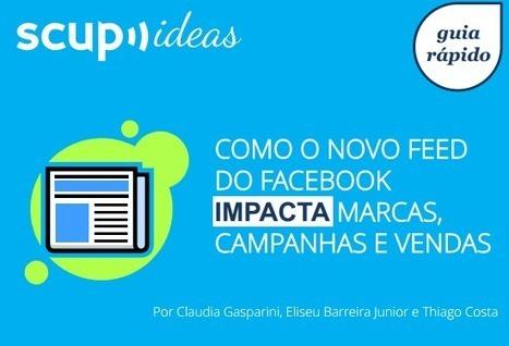 [Guia rápido] Como o novo feed do Facebook impacta marcas, campanhas e vendas | It's business, meu bem! | Scoop.it