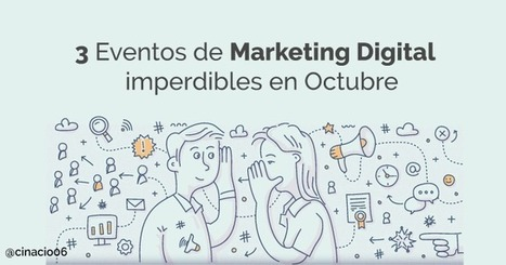 3 Eventos de Marketing Digital que podrán cambiar tu vida en Octubre | cinacio06 | Scoop.it