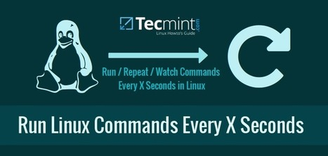 How to Run or Repeat a Linux Command Every X Seconds Forever | Linux and Open Source | Scoop.it