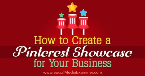 How to Create a Pinterest Showcase for Your Business : Social Media Examiner | Pinterest | Scoop.it