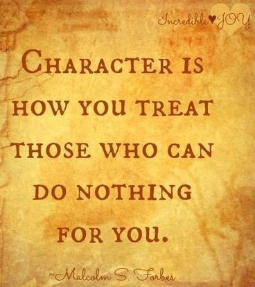 Character Is How You Treat Those Who Can Do Not. Awesome Ideas