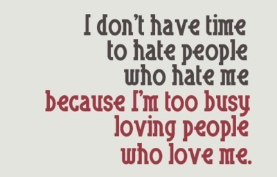 I don't have time to hate people.... | Quote for Thought | Scoop.it
