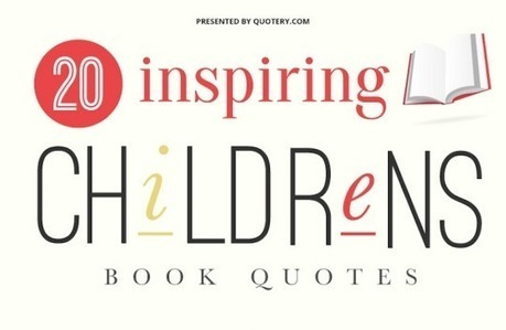 20 most inspiring quotes from children's books (infographic) | Inspirational Infographics | Scoop.it
