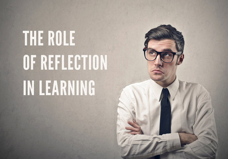 The Forgotten Role of Reflection in Learning | Docencia y TIC | Scoop.it