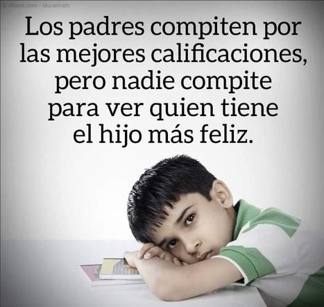 Los padres compiten por las mejores calificaciones, pero nadie compite para ver quien tiene el hijo más feliz | Recursos y novedades DISCLAM | Scoop.it