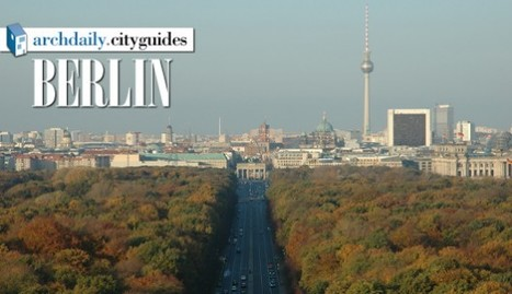 Architecture City Guide: Berlin | The Architecture of the City | Scoop.it