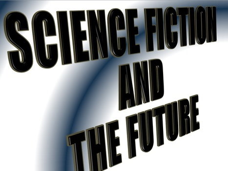 Science Fiction and the Future | Teaching Science Fiction | Scoop.it