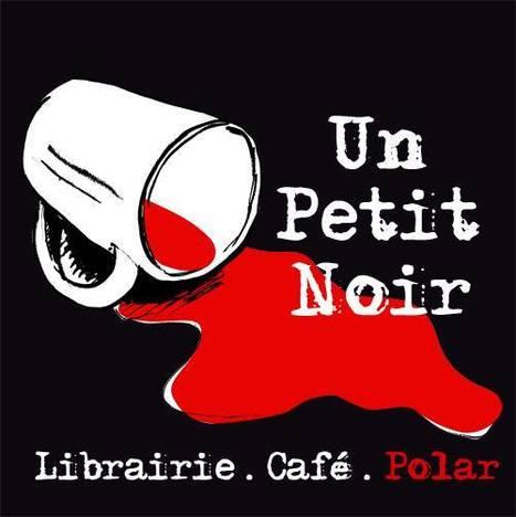 Un Petit Noir : Quand librairie, café et #polar font bon ménage… Jean-Pierre Barrel #Lyon | Emploi Métiers Presse Ecriture Design | Scoop.it