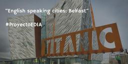 English speaking cities: Belfast | Educación 2.0 | Scoop.it