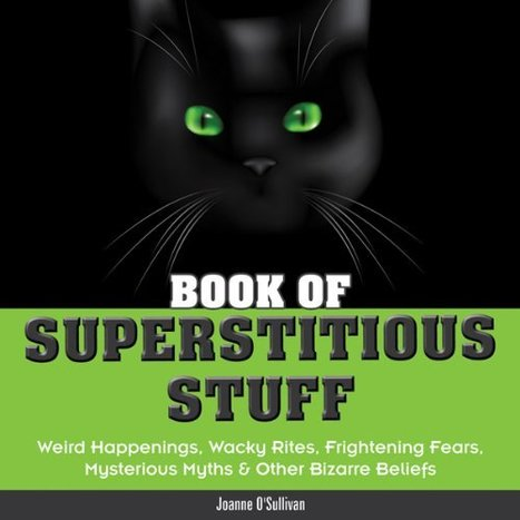 Book of Superstitious Stuff: Weird Happenings, Wacky Rites, Frightening Fears, Mysterious Myths & Other Bizarre Beliefs   Strange days indeed...   Scoop.it