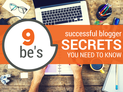 9 Be's: Successful Blogger Secrets You Need to Know (but Probably Don't) | Investing in Florida Real Estate | Scoop.it