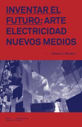 Inventar El Futuro:   Arte - Electricidad - Nuevos Medios | Livro livre | Scoop.it