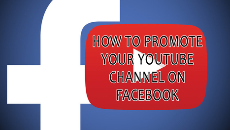 How To Promote Your YouTube Channel On Facebook | Internet Marketing Z6 | Scoop.it