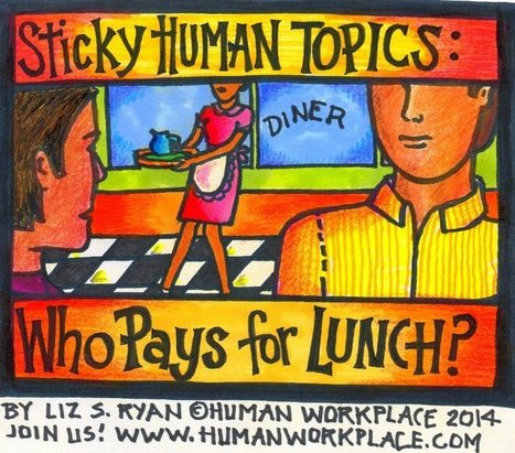 Sticky Human Topics: Who Pays for Lunch? - LinkedIn Today | Human Workplace | Scoop.it