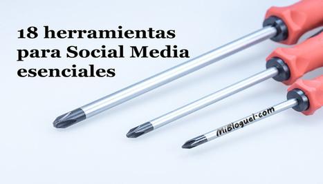 18 herramientas para Social Media esenciales - MiBloguel | MediosSociales | Scoop.it