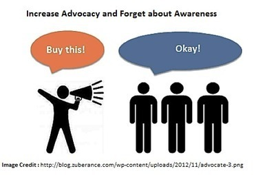 How to Increase Advocacy and Forget about Awareness | Social Media  & Community Management | Scoop.it