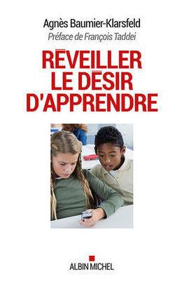Réveiller le désir d'apprendre de Agnès Baumier-Klarsfeld   Alerte sur les ouvrages parus   Scoop.it