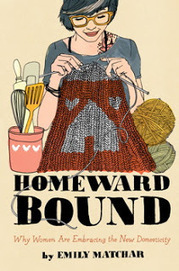 Homeward Bound: Why Women Are Embracing the New Domesticity by Emily Matchar   Vintage Living Today For A Future Tomorrow   Scoop.it