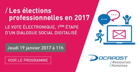 [Webinar] Les élections professionnelles en 2017 : le vote électronique, 1ère étape d'un dialogue social digitalisé | DOCAPOST RH | Scoop.it