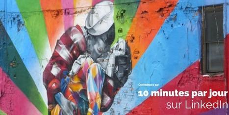 Exploitez efficacement LinkedIn en 10 minutes par jour | Webmarketing, Référencement & Réseaux Sociaux | Scoop.it