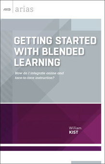ASCD Book: Getting Started with Blended Learning: How do I integrate online and face-to-face instruction? (ASCD Arias) | Technology for Education | Scoop.it