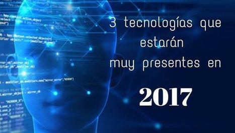 3 tecnologías que estarán muy presentes en 2017   Aprendiendoaenseñar   Scoop.it