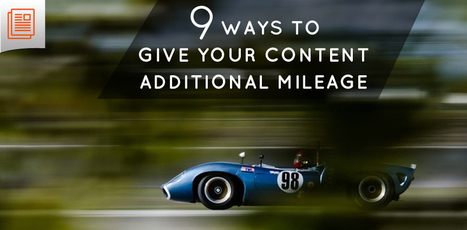 Content Repurposing: 9 Ways To Give Your Content Additional Mileage   MarketingHits   Scoop.it