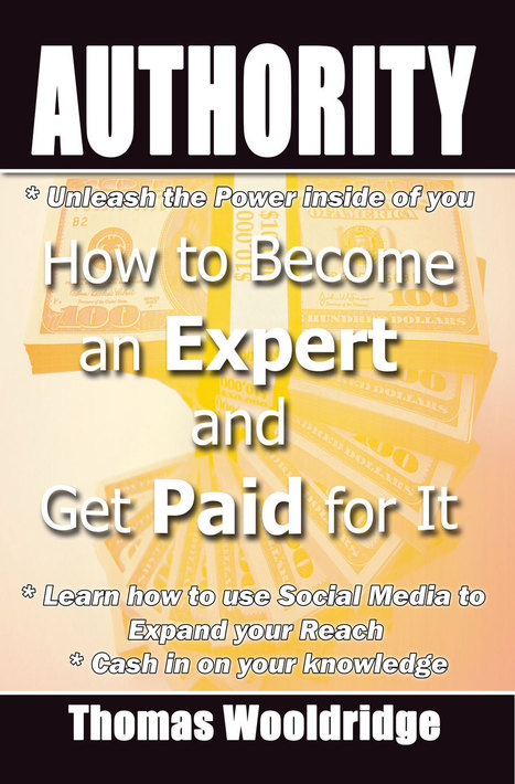 Authority – How to get POWER of Authority to Brand you an EXPERT and Get Highly PAID for it | The Daily Marketing Gangster | Scoop.it