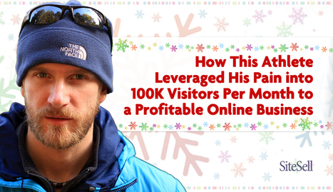 How This Athlete Leveraged His Pain into 100,000 Visitors/Month to a Profitable Online Business | The Content Marketing Hat | Scoop.it
