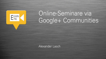 Online-Seminare mit den Werkzeugen der Google+ Communities gestalten | Social Media & E-learning | Scoop.it