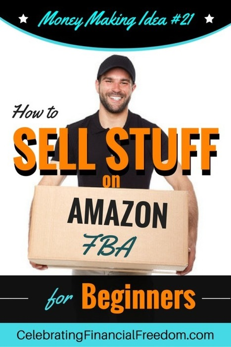 How to Sell Stuff on Amazon FBA for Beginners- Money Making Idea #21 - Celebrating Financial Freedom | Celebrating Financial Freedom | Scoop.it