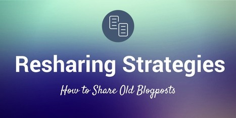 How to Share Old Blogposts on Social Media | The Joys of Blogging | Scoop.it