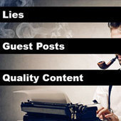 Lies, Guest Posts And Writing Quality Content Like A Grownup | Online Business Help | Scoop.it