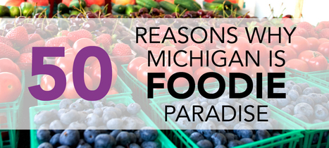 50 reasons why Michigan is foodie paradise | Eat Local West Michigan | Scoop.it