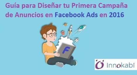 Diseña tu primera campaña de anuncios en #FacebookAds 2016 | Mundo Marquetero Digital | Scoop.it