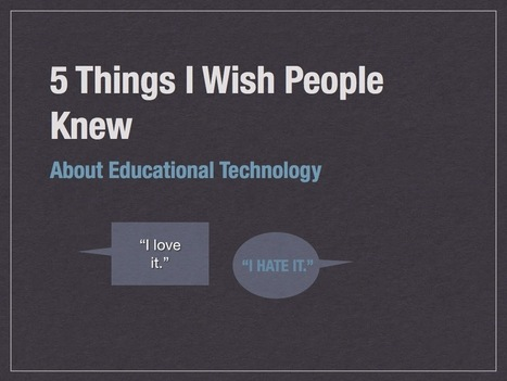 5 Things I Wish Everyone Understood About EdTech | 3D Virtual-Real Worlds: Ed Tech | Scoop.it